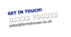 GET IN TOUCH! 01323 700323 sales@formshouse.co.uk